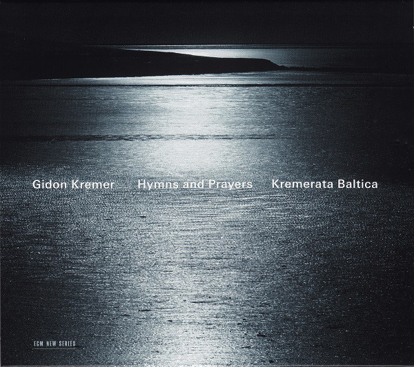 Kremerata Baltica-Gidon Kremer-Hymns and Prayers-ECM, 2010