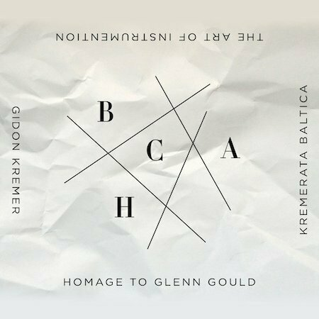 Kremerata Baltica-Gidon Kremer-The Art of Instrumentation- Homage to Glenn Gould-Nonesuch, 2012
